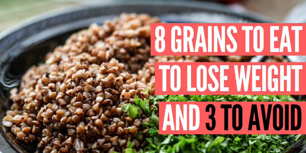 8 Grains to Eat to Lose Weight and 3 to Avoid